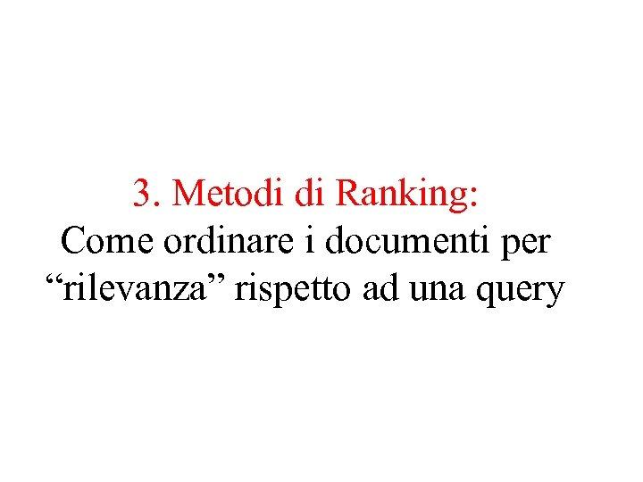 """3. Metodi di Ranking: Come ordinare i documenti per """"rilevanza"""" rispetto ad una query"""