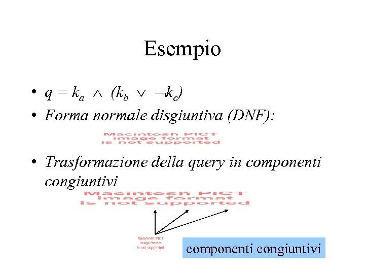 Esempio • q = ka (kb kc) • Forma normale disgiuntiva (DNF): • Trasformazione