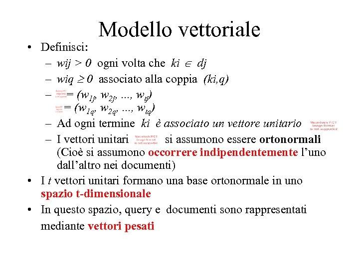 Modello vettoriale • Definisci: – wij > 0 ogni volta che ki dj –