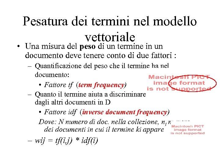 Pesatura dei termini nel modello vettoriale • Una misura del peso di un termine