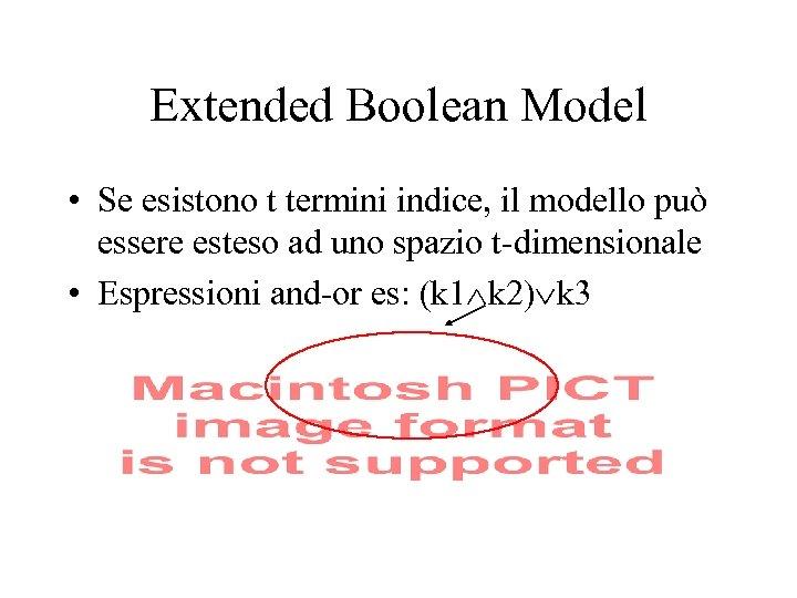 Extended Boolean Model • Se esistono t termini indice, il modello può essere esteso