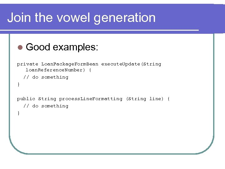 Join the vowel generation l Good examples: private Loan. Package. Form. Bean execute. Update(String