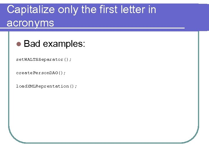 Capitalize only the first letter in acronyms l Bad examples: set. WALTSSeparator(); create. Person.
