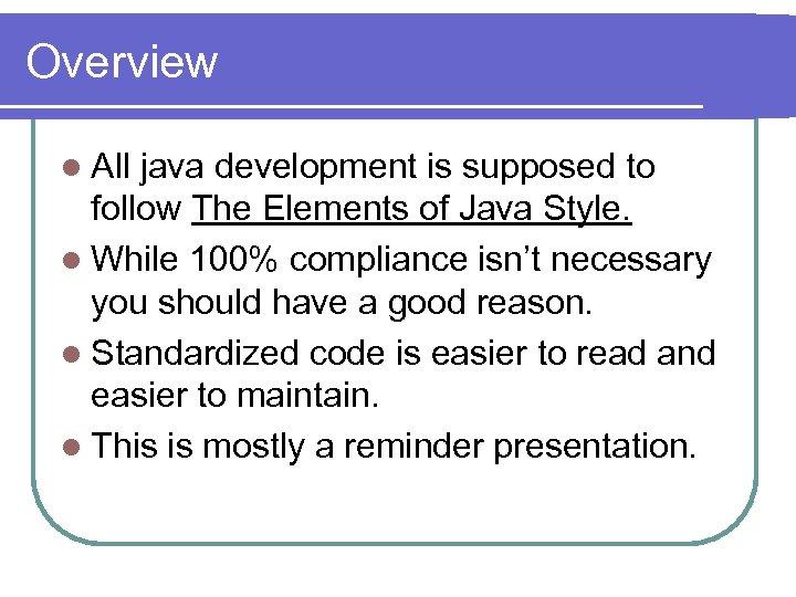 Overview l All java development is supposed to follow The Elements of Java Style.
