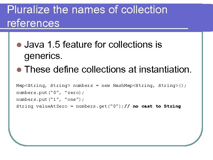 Pluralize the names of collection references l Java 1. 5 feature for collections is