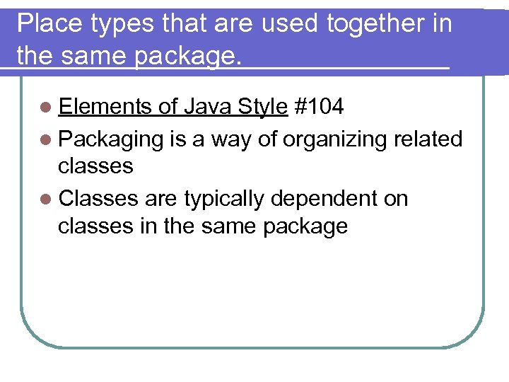 Place types that are used together in the same package. l Elements of Java