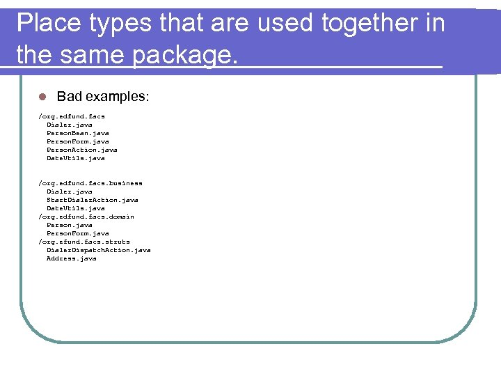 Place types that are used together in the same package. l Bad examples: /org.