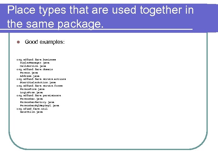 Place types that are used together in the same package. l Good examples: org.