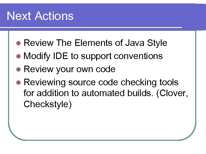Next Actions l Review The Elements of Java Style l Modify IDE to support