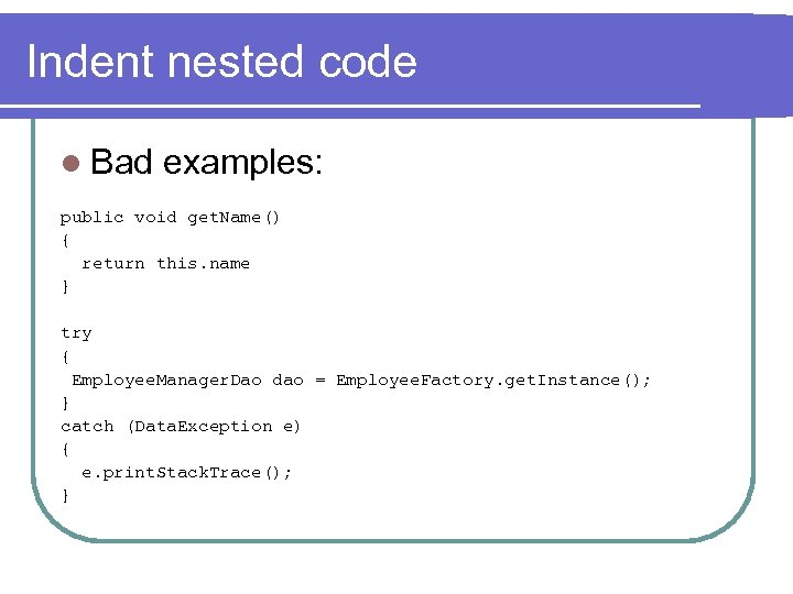 Indent nested code l Bad examples: public void get. Name() { return this. name