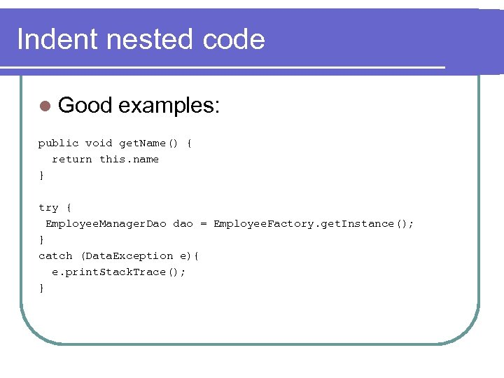 Indent nested code l Good examples: public void get. Name() { return this. name