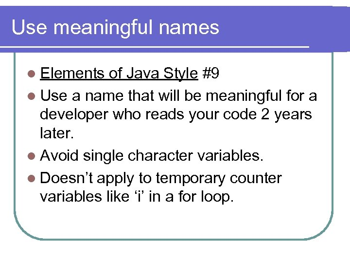 Use meaningful names l Elements of Java Style #9 l Use a name that