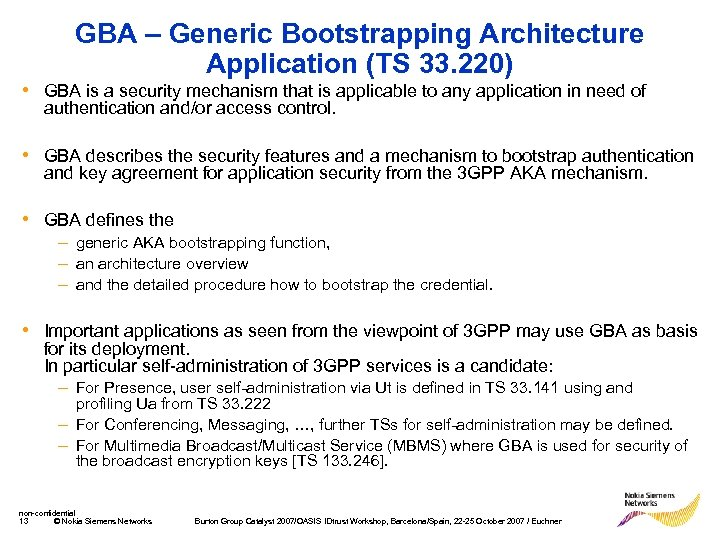 GBA – Generic Bootstrapping Architecture Application (TS 33. 220) • GBA is a security