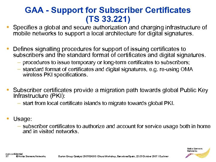 GAA - Support for Subscriber Certificates (TS 33. 221) • Specifies a global and
