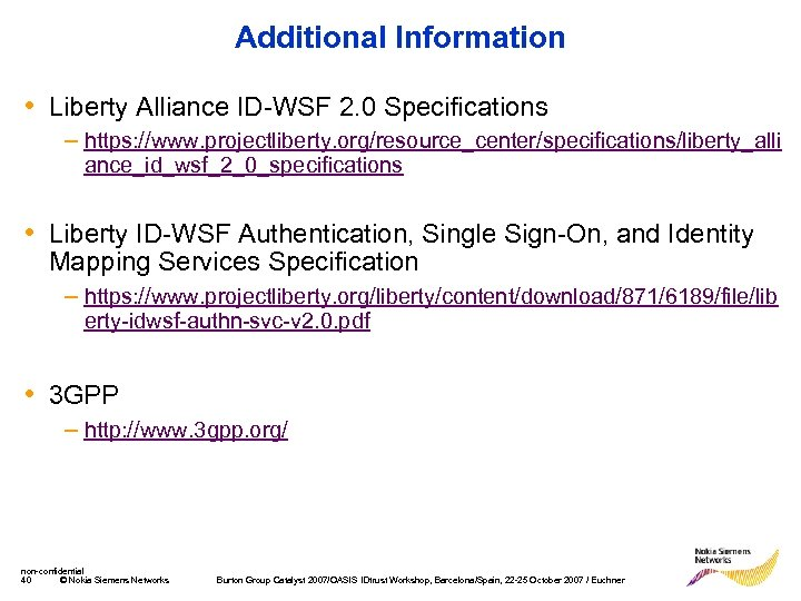 Additional Information • Liberty Alliance ID-WSF 2. 0 Specifications – https: //www. projectliberty. org/resource_center/specifications/liberty_alli