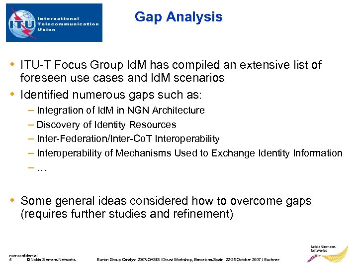 Gap Analysis • ITU-T Focus Group Id. M has compiled an extensive list of