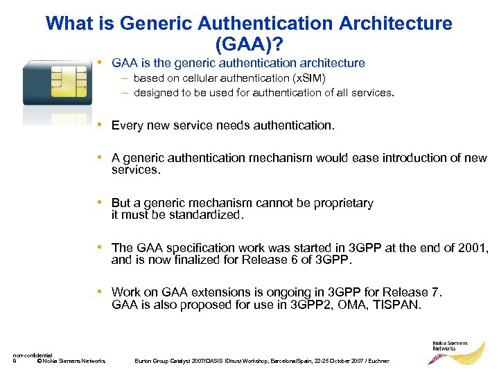 What is Generic Authentication Architecture (GAA)? • GAA is the generic authentication architecture –