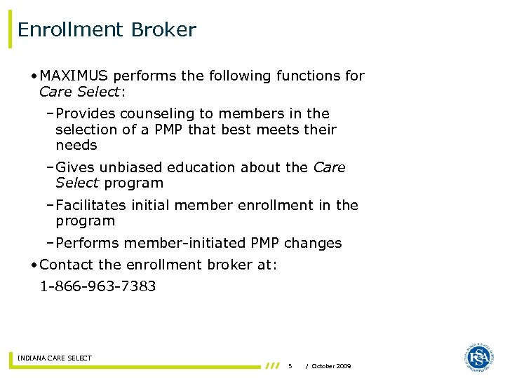 Enrollment Broker • MAXIMUS performs the following functions for Care Select: – Provides counseling