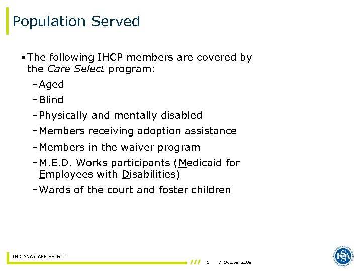 Population Served • The following IHCP members are covered by the Care Select program: