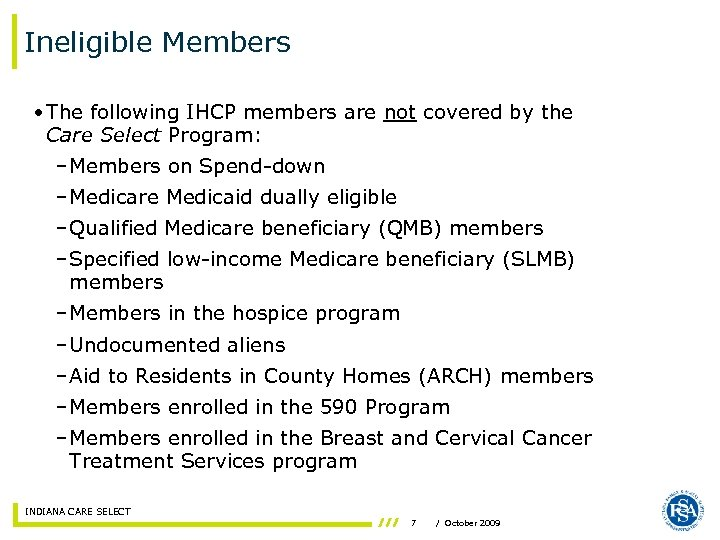 Ineligible Members • The following IHCP members are not covered by the Care Select