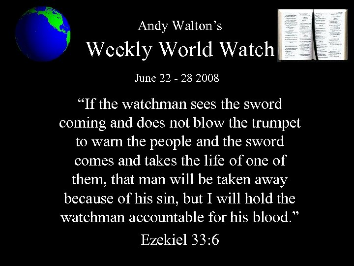 "Andy Walton's Weekly World Watch June 22 - 28 2008 ""If the watchman sees"