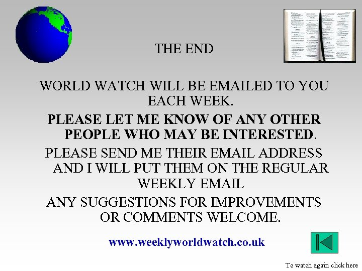 THE END WORLD WATCH WILL BE EMAILED TO YOU EACH WEEK. PLEASE LET ME