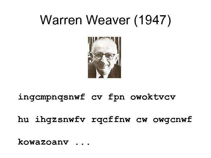 Warren Weaver (1947) ingcmpnqsnwf cv fpn owoktvcv hu ihgzsnwfv rqcffnw cw owgcnwf kowazoanv. .
