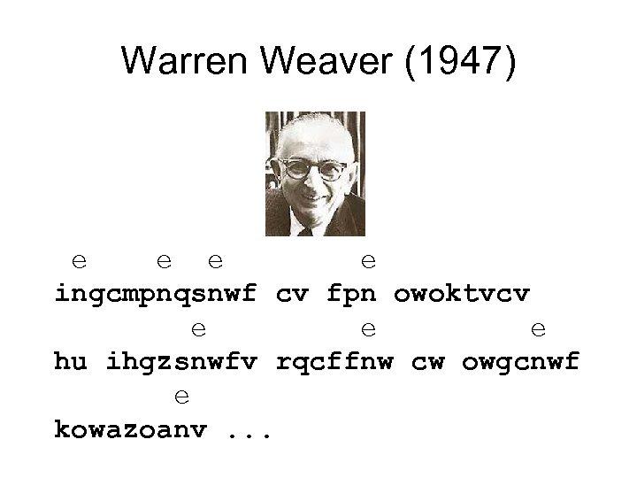 Warren Weaver (1947) e e ingcmpnqsnwf cv fpn owoktvcv e e e hu ihgzsnwfv