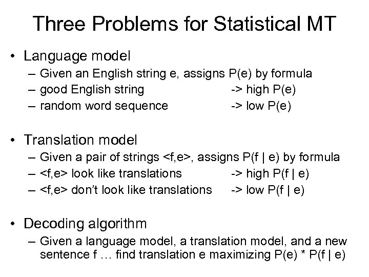 Three Problems for Statistical MT • Language model – Given an English string e,