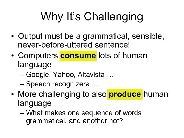 Why It's Challenging • Output must be a grammatical, sensible, never-before-uttered sentence! • Computers