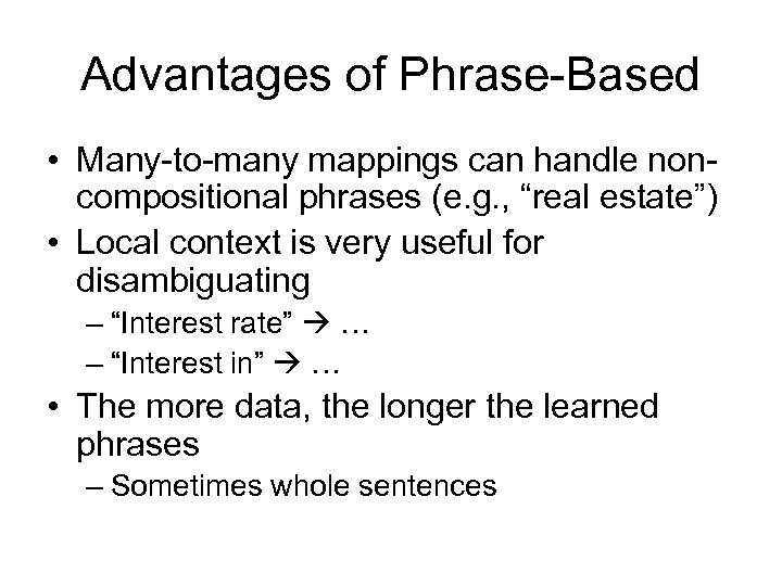 """Advantages of Phrase-Based • Many-to-many mappings can handle noncompositional phrases (e. g. , """"real"""
