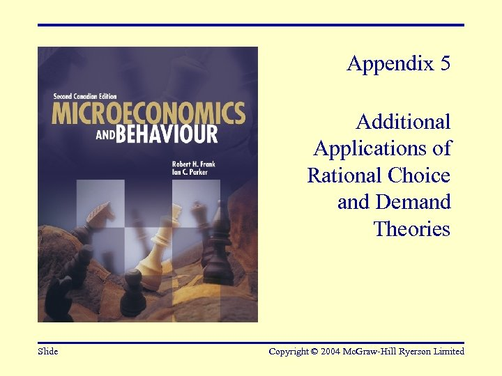 Appendix 5 Additional Applications of Rational Choice and Demand Theories Slide Copyright © 2004