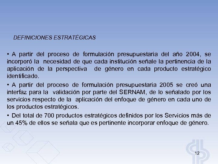DEFINICIONES ESTRATÉGICAS • A partir del proceso de formulación presupuestaria del año 2004, se