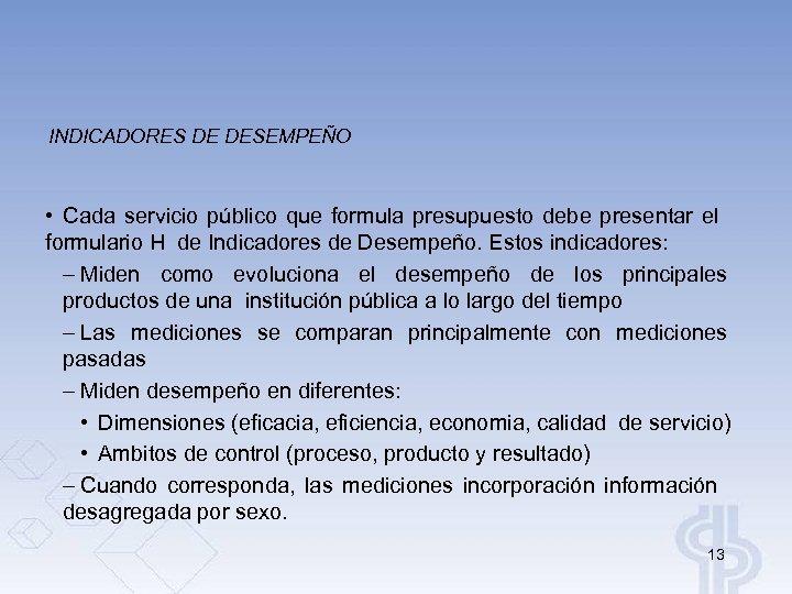INDICADORES DE DESEMPEÑO • Cada servicio público que formula presupuesto debe presentar el formulario