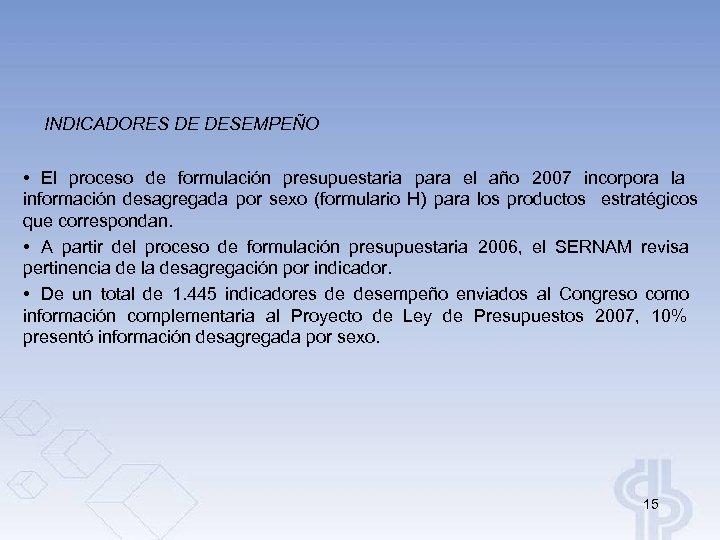 INDICADORES DE DESEMPEÑO • El proceso de formulación presupuestaria para el año 2007 incorpora