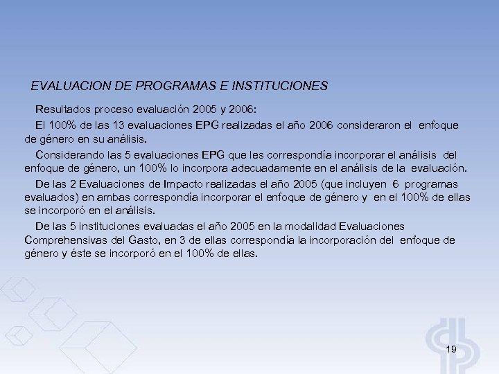 EVALUACION DE PROGRAMAS E INSTITUCIONES Resultados proceso evaluación 2005 y 2006: El 100% de