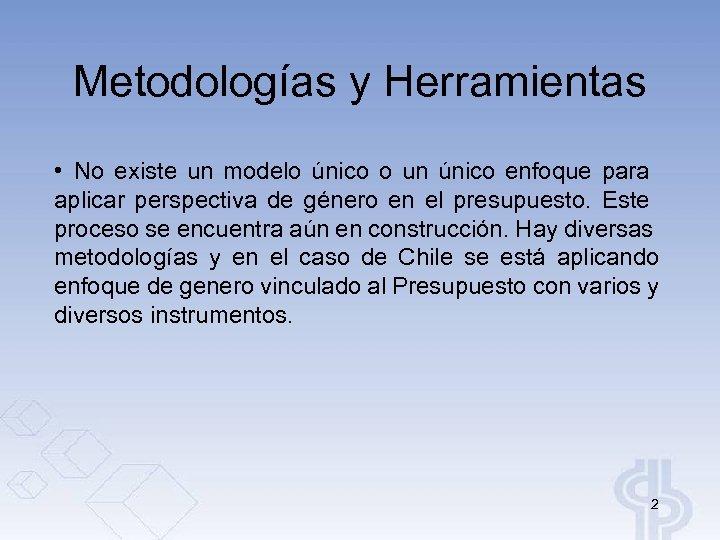 Metodologías y Herramientas • No existe un modelo único o un único enfoque para