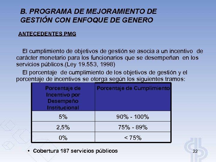 B. PROGRAMA DE MEJORAMIENTO DE GESTIÓN CON ENFOQUE DE GENERO ANTECEDENTES PMG El cumplimiento