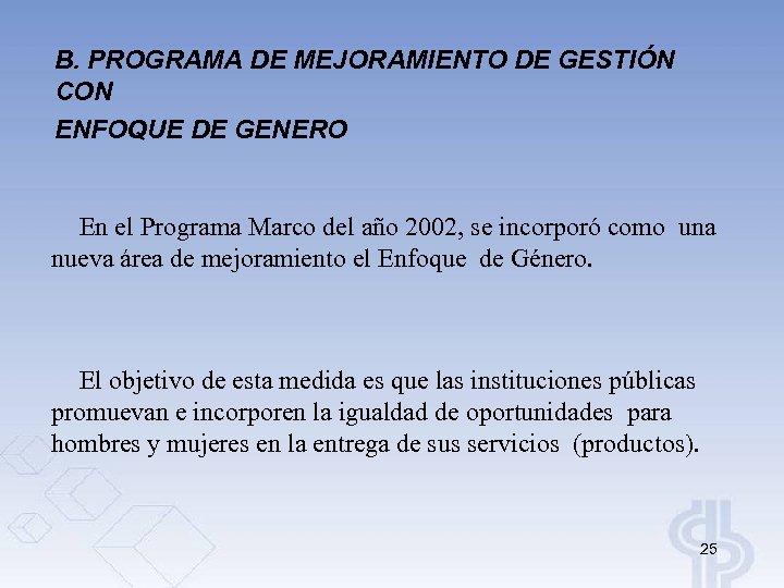 B. PROGRAMA DE MEJORAMIENTO DE GESTIÓN CON ENFOQUE DE GENERO En el Programa Marco