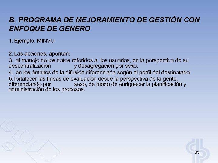 B. PROGRAMA DE MEJORAMIENTO DE GESTIÓN CON ENFOQUE DE GENERO 1. Ejemplo. MINVU 2.