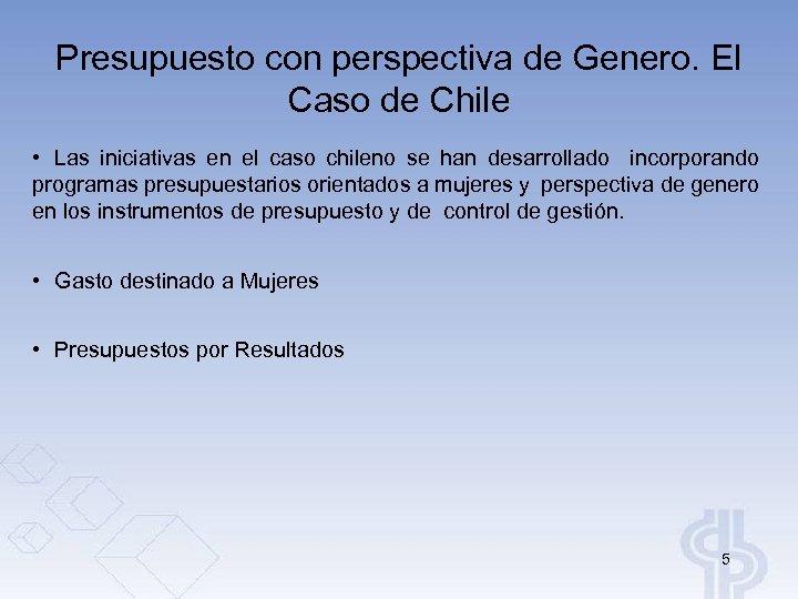 Presupuesto con perspectiva de Genero. El Caso de Chile • Las iniciativas en el