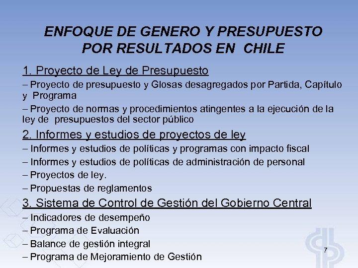 ENFOQUE DE GENERO Y PRESUPUESTO POR RESULTADOS EN CHILE 1. Proyecto de Ley de