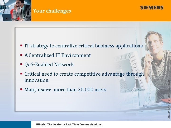 Your challenges § IT strategy to centralize critical business applications § A Centralized IT