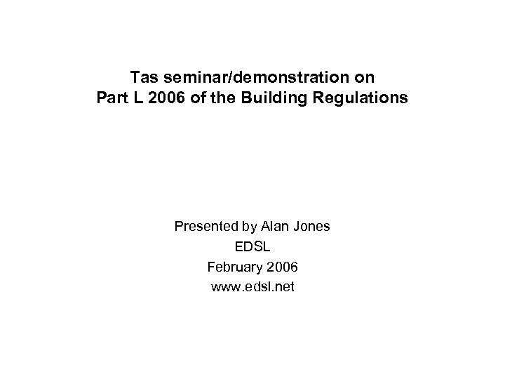 Tas seminar/demonstration on Part L 2006 of the Building Regulations Presented by Alan Jones