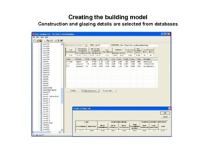 Creating the building model Construction and glazing details are selected from databases