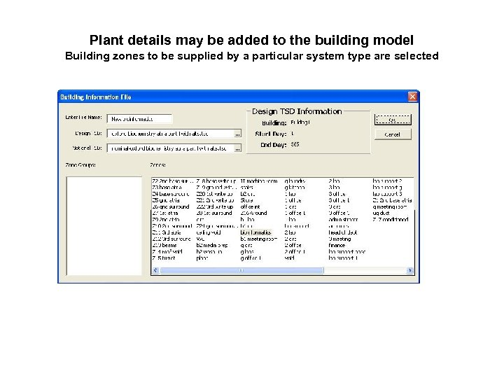 Plant details may be added to the building model Building zones to be supplied