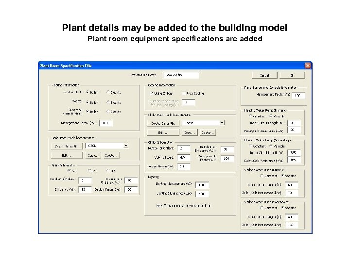 Plant details may be added to the building model Plant room equipment specifications are