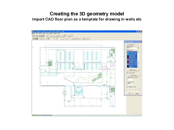 Creating the 3 D geometry model Import CAD floor plan as a template for