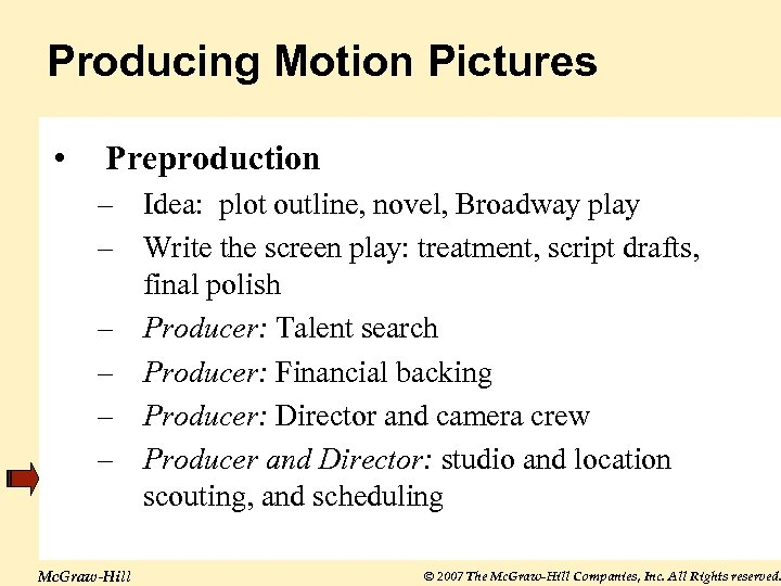 Producing Motion Pictures • Preproduction – Idea: plot outline, novel, Broadway play – Write
