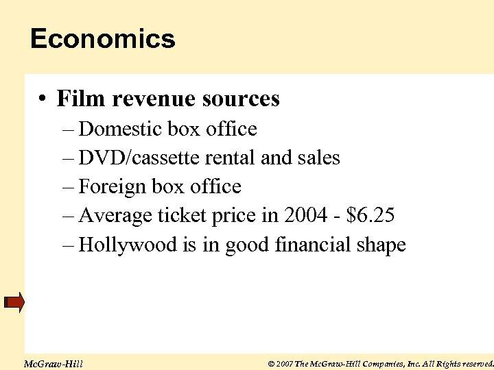 Economics • Film revenue sources – Domestic box office – DVD/cassette rental and sales